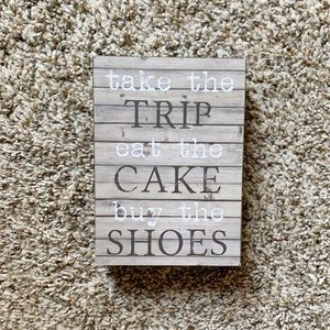 Take The Trip Eat The Cake Buy The Shoes Sign